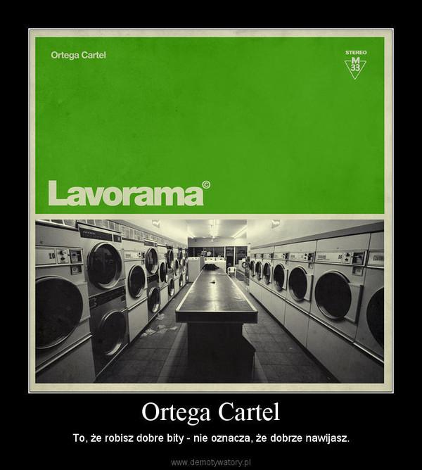 Ortega Cartel – To, że robisz dobre bity - nie oznacza, że dobrze nawijasz.