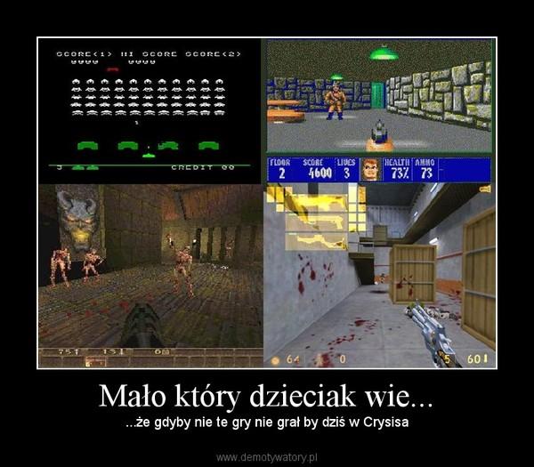 Mało który dzieciak wie... – ...że gdyby nie te gry nie grał by dziś w Crysisa