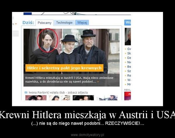 Krewni Hitlera mieszkaja w Austrii i USA – (...) nie są do niego nawet podobni... RZECZYWIŚCIE!...