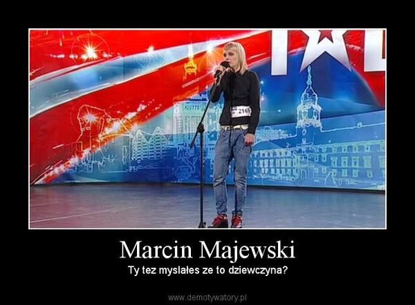 Marcin Majewski – Ty tez myslałes ze to dziewczyna?