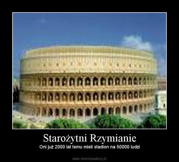 Starożytni Rzymianie – Oni już 2000 lat temu mieli stadion na 50000 ludzi