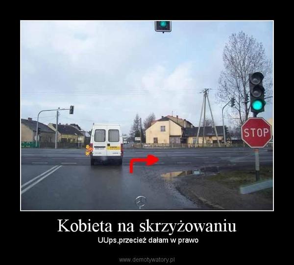 Kobieta na skrzyżowaniu –  UUps,przecież dałam w prawo
