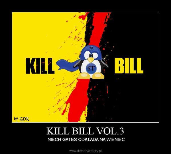 KILL BILL VOL.3 –  NIECH GATES ODKŁADA NA WIENIEC