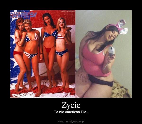 Życie –  To nie American Pie...