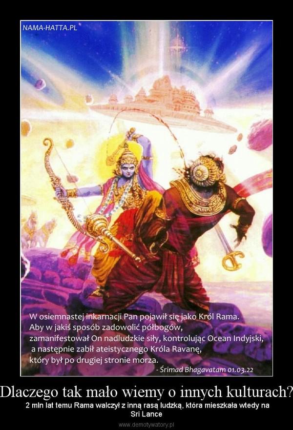 Dlaczego tak mało wiemy o innych kulturach? –  2 mln lat temu Rama walczył z inną rasą ludzką, która mieszkała wtedy naSri Lance