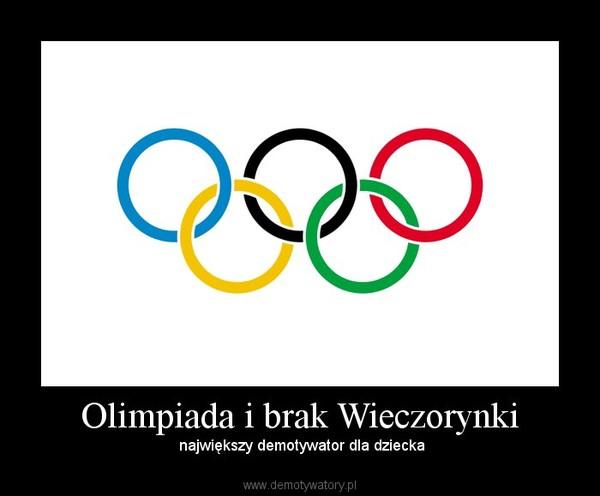 Olimpiada i brak Wieczorynki –  największy demotywator dla dziecka