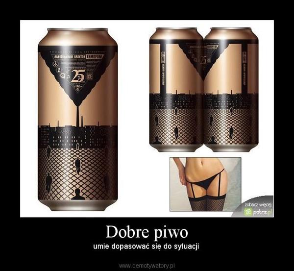 Dobre piwo – umie dopasować się do sytuacji