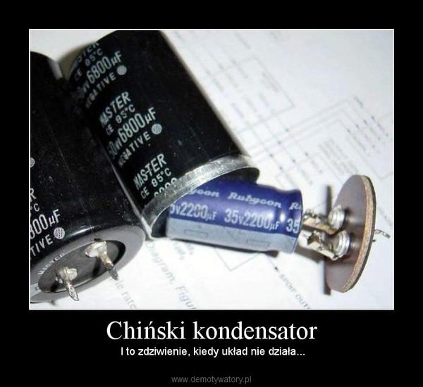 Chiński kondensator –  I to zdziwienie, kiedy układ nie działa...