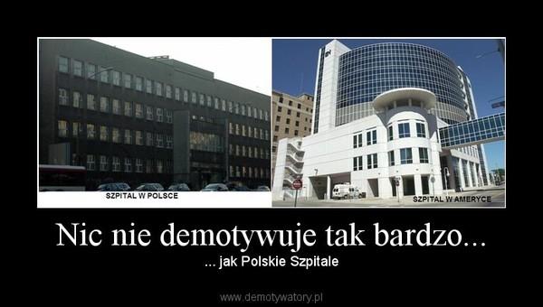 Nic nie demotywuje tak bardzo... – ... jak Polskie Szpitale