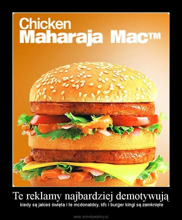 Te reklamy najbardziej demotywują –  kiedy są jakieś święta i te mcdonaldsy, kfc i burger kingi są zamknięte