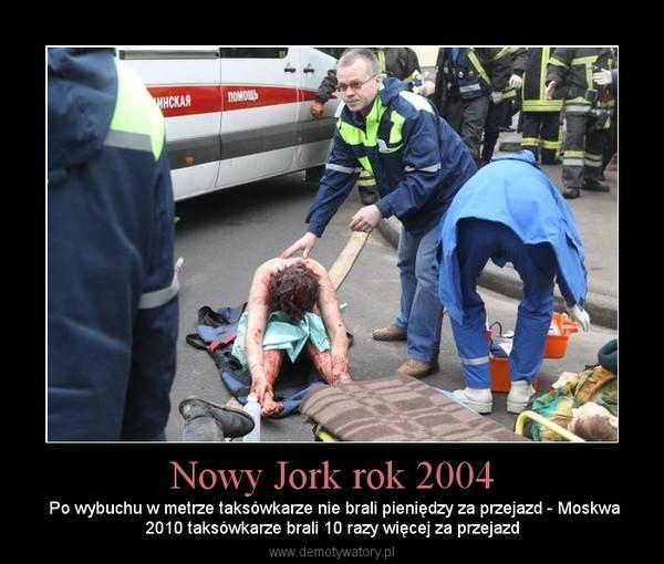 Nowy Jork rok 2004 –  Po wybuchu w metrze taksówkarze nie brali pieniędzy za przejazd - Moskwa2010 taksówkarze brali 10 razy więcej za przejazd