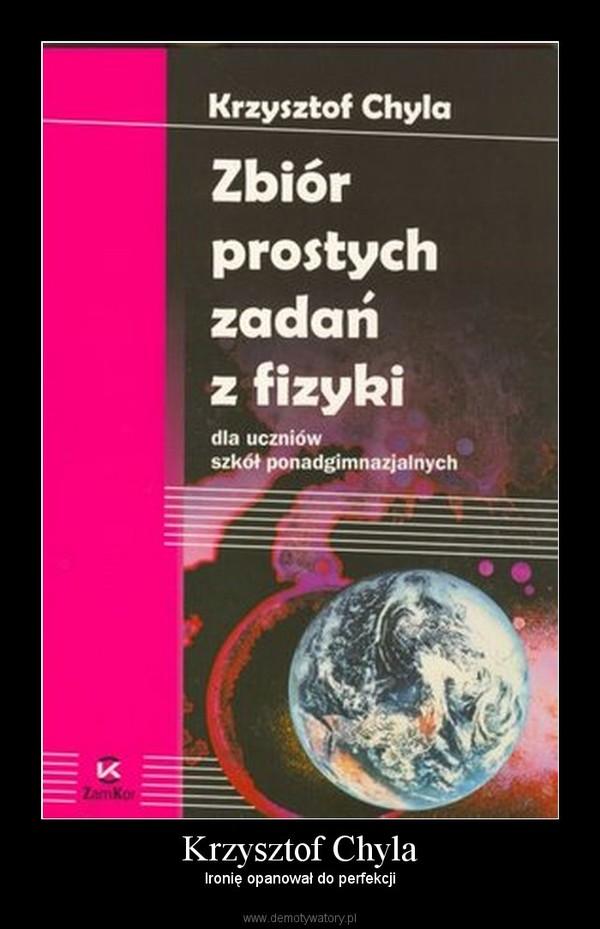 Krzysztof Chyla – Ironię opanował do perfekcji