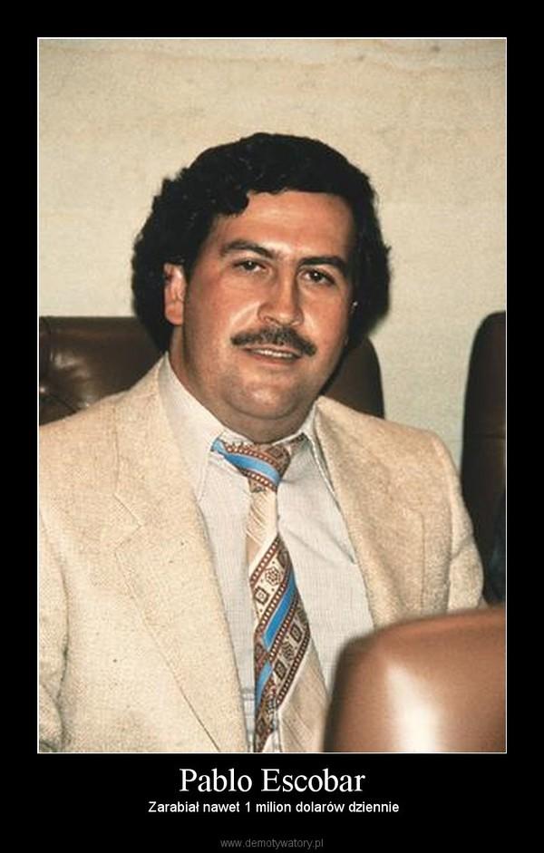Pablo Escobar –  Zarabiał nawet 1 milion dolarów dziennie