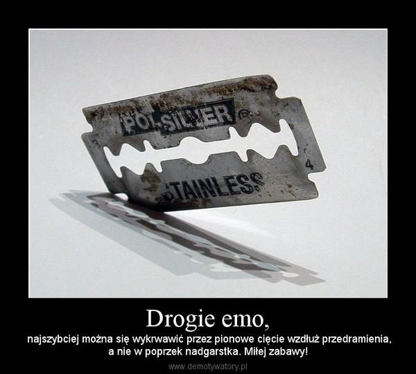 Drogie emo, –  najszybciej można się wykrwawić przez pionowe cięcie wzdłuż przedramienia,a nie w poprzek nadgarstka. Miłej zabawy!