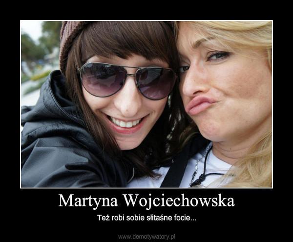 Martyna Wojciechowska – Też robi sobie słitaśne focie...