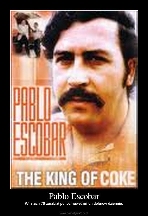 Pablo Escobar – W latach 70 zarabiał ponoć nawet milion dolarów dziennie.