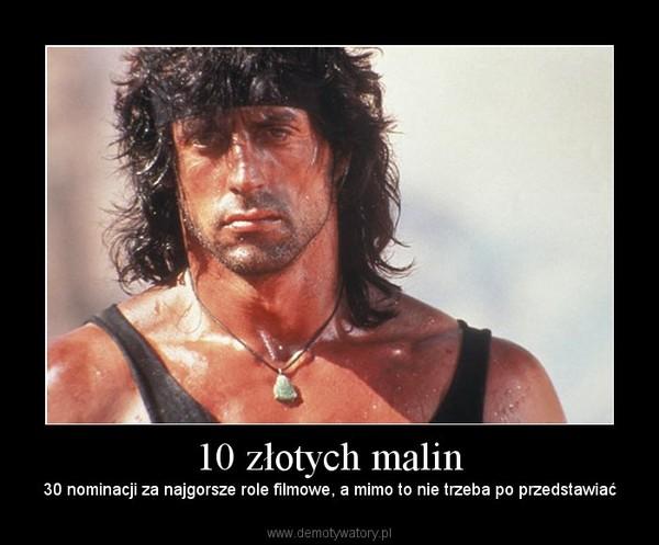 10 złotych malin – 30 nominacji za najgorsze role filmowe, a mimo to nie trzeba po przedstawiać