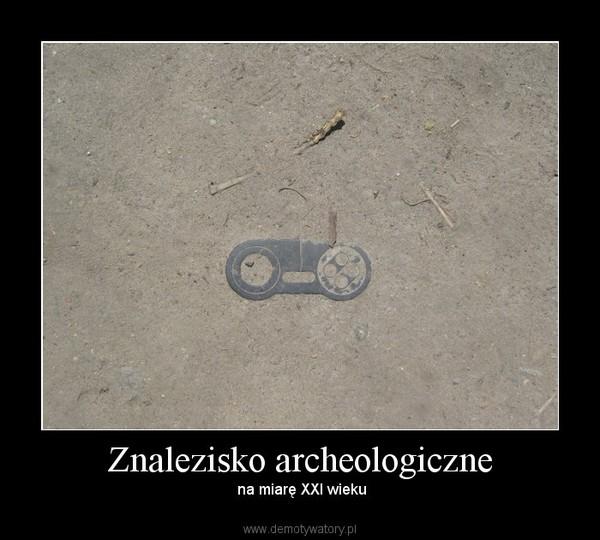 Znalezisko archeologiczne –  na miarę XXI wieku