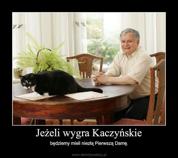 Jeżeli wygra Kaczyńskie – będziemy mieli niezłą Pierwszą Damę.