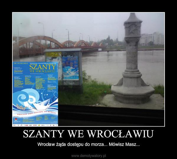 SZANTY WE WROCŁAWIU – Wrocław żąda dostępu do morza... Mówisz Masz...