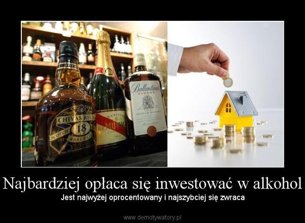 Najbardziej opłaca się inwestować w alkohol – Jest najwyżej oprocentowany i najszybciej się zwraca