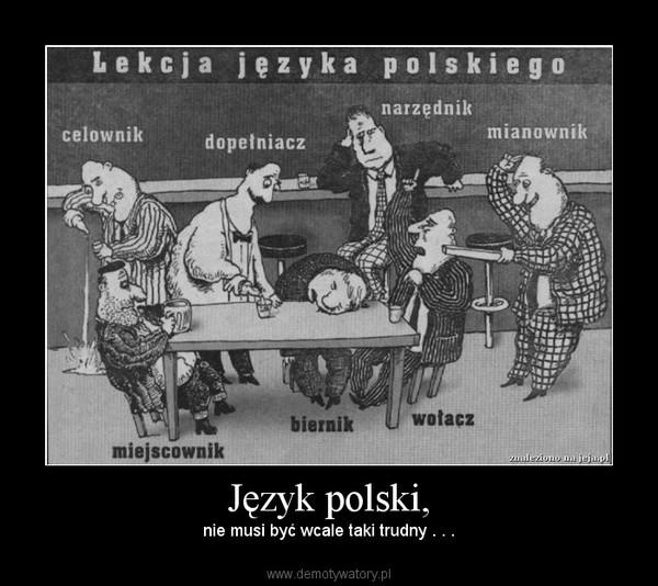 Język polski, – nie musi być wcale taki trudny . . .