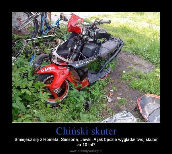 Chiński skuter – Śmiejesz się z Rometa, Simsona, Jawki. A jak będzie wyglądał twój skuterza 10 lat?