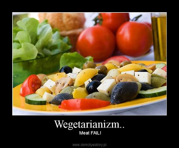Wegetarianizm.. –  Meat FAIL!