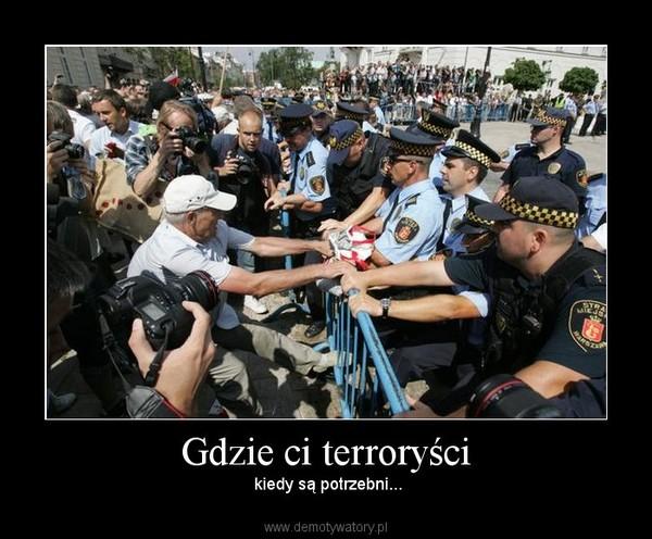 Gdzie ci terroryści –  kiedy są potrzebni...