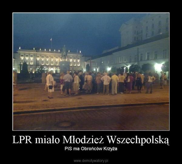 LPR miało Młodzież Wszechpolską – PiS ma Obrońców Krzyża