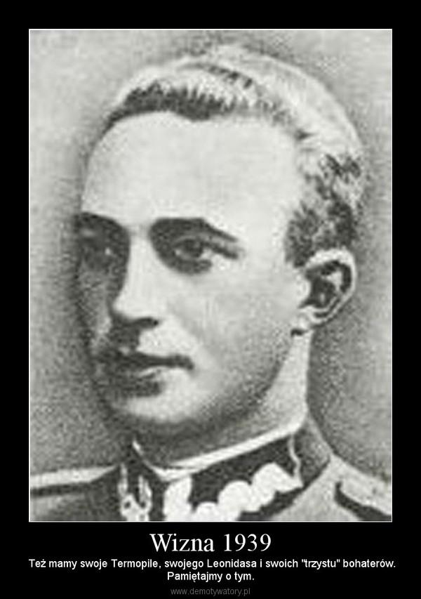 """Wizna 1939 –  Też mamy swoje Termopile, swojego Leonidasa i swoich """"trzystu"""" bohaterów.Pamiętajmy o tym."""