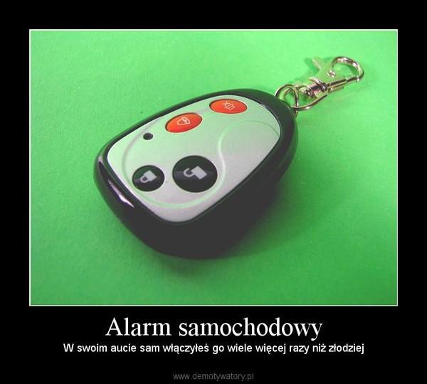 Alarm samochodowy – W swoim aucie sam włączyłeś go wiele więcej razy niż złodziej