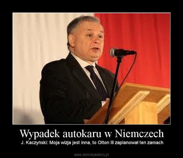 Wypadek autokaru w Niemczech –  J. Kaczyński: Moja wizja jest inna, to Otton III zaplanował ten zamach