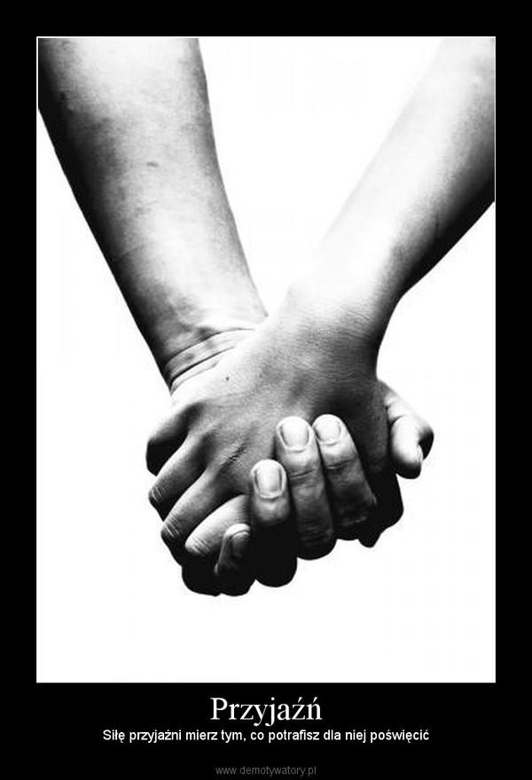 Przyjaźń – Siłę przyjaźni mierz tym, co potrafisz dla niej poświęcić
