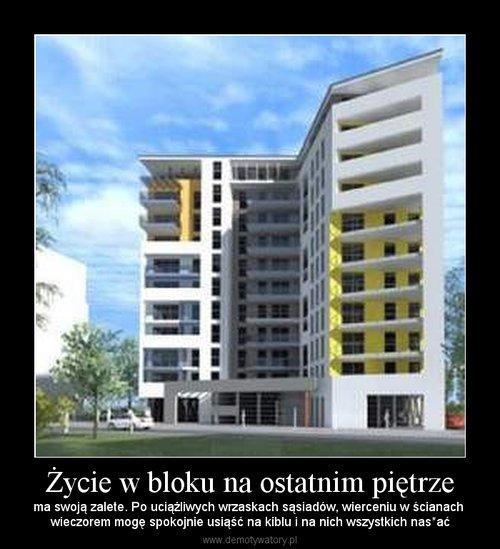 Życie w bloku na ostatnim piętrze