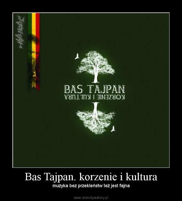 Bas Tajpan. korzenie i kultura – muzyka bez przekleństw też jest fajna