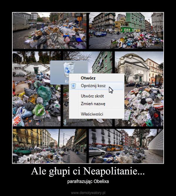 Ale głupi ci Neapolitanie... – parafrazując Obelixa