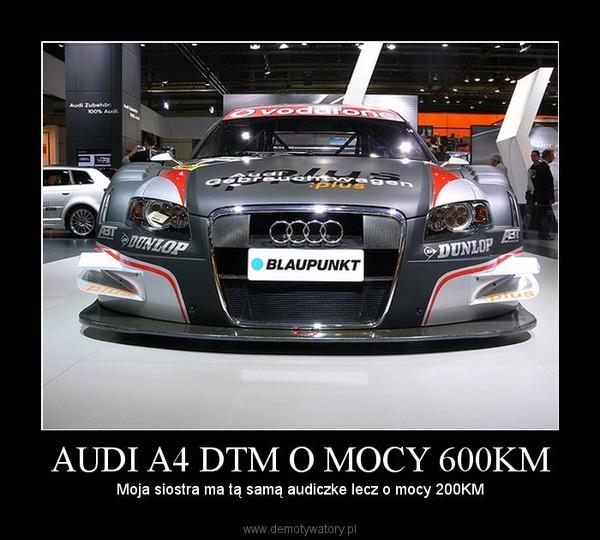 AUDI A4 DTM O MOCY 600KM – Moja siostra ma tą samą audiczke lecz o mocy 200KM