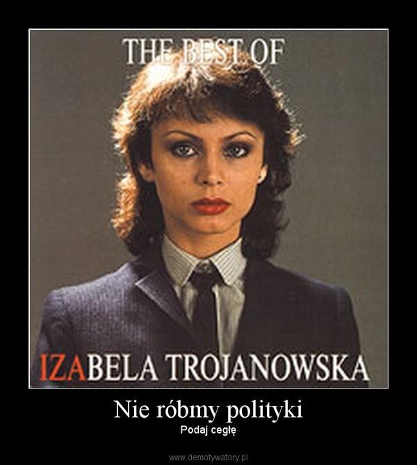Nie róbmy polityki – Podaj cegłę