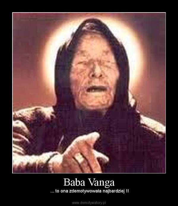 Baba Vanga –  ... to ona zdemotywowała najbardziej !!