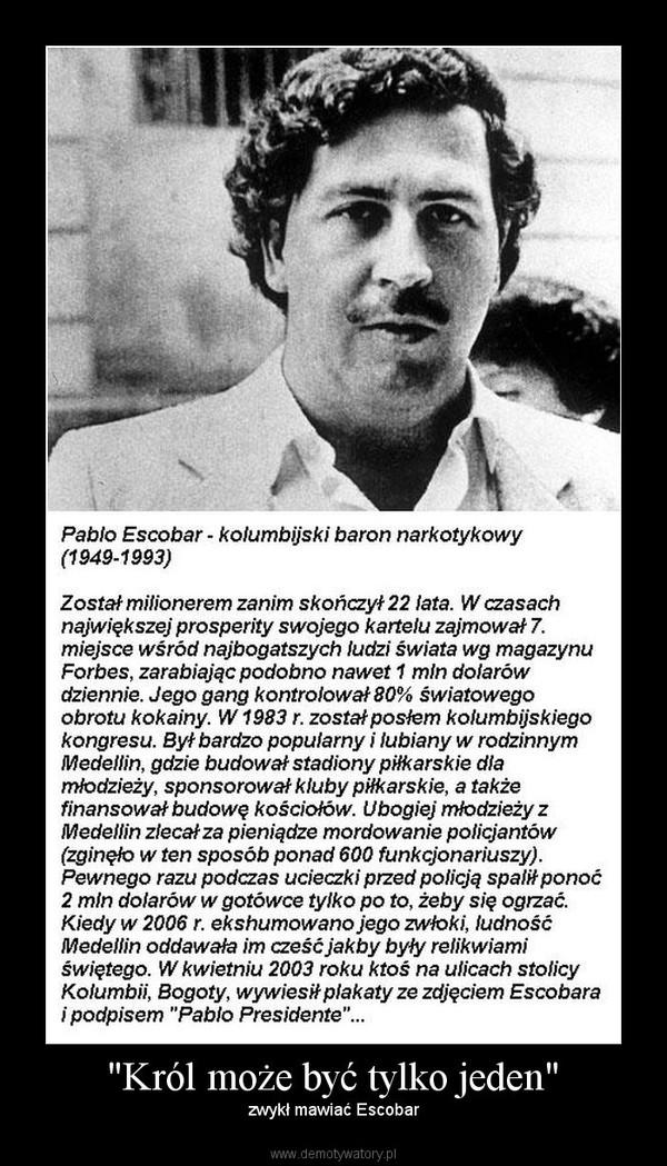 """""""Król może być tylko jeden"""" – zwykł mawiać Escobar"""