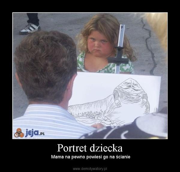 Portret dziecka –  Mama na pewno powiesi go na ścianie