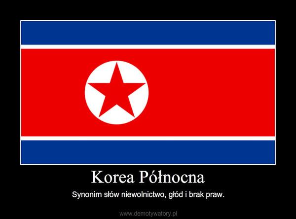Korea Północna – Synonim słów niewolnictwo, głód i brak praw.