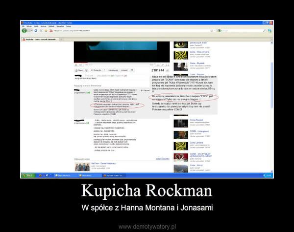 Kupicha Rockman – W spółce z Hanna Montana i Jonasami