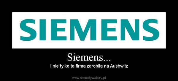 Siemens... –  i nie tylko ta firma zarobiła na Aushwitz