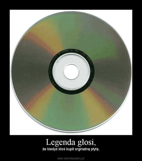 Legenda głosi, – że kiedyś ktoś kupił orginalną płytę.