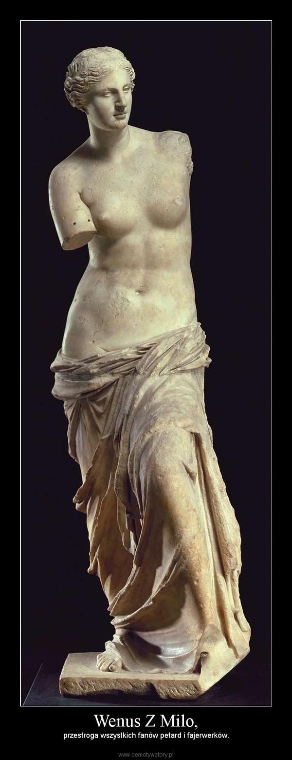 Wenus Z Milo, – przestroga wszystkich fanów petard i fajerwerków.