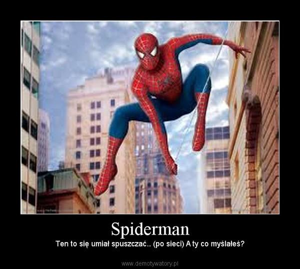 Spiderman – Ten to się umiał spuszczać.. (po sieci) A ty co myślałeś?