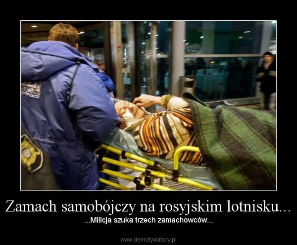 Zamach samobójczy na rosyjskim lotnisku... – ...Milicja szuka trzech zamachowców...