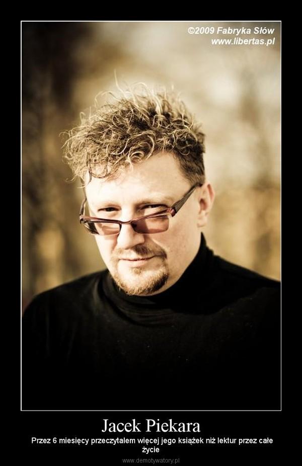 Jacek Piekara – Przez 6 miesięcy przeczytalem więcej jego książek niż lektur przez całeżycie